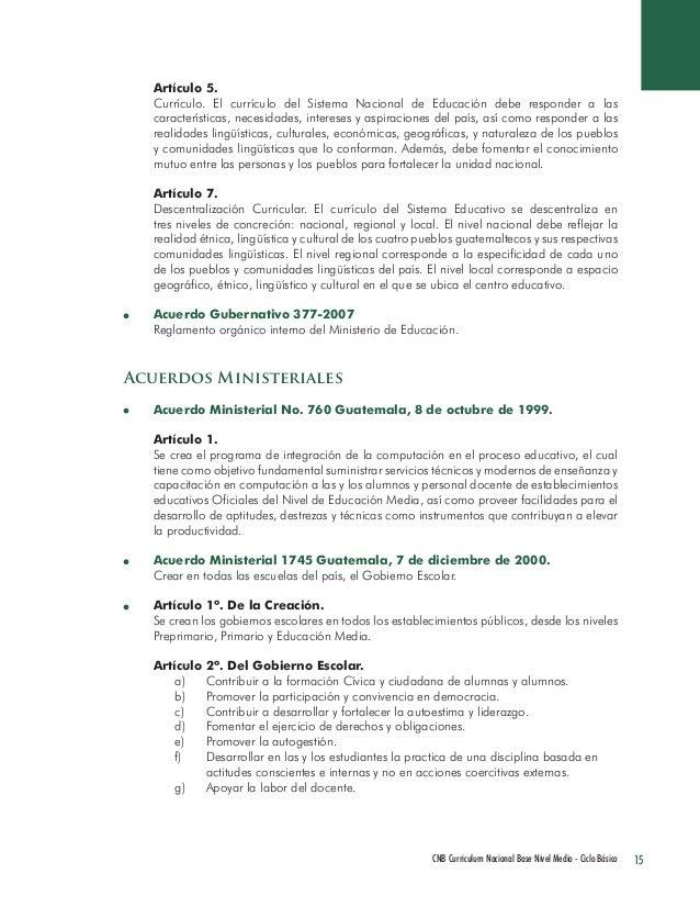 15 CNB Curriculum Nacional Base Nivel Medio - Ciclo Básico  Artículo 5.  Currículo. El currículo del Sistema Nacional de E...