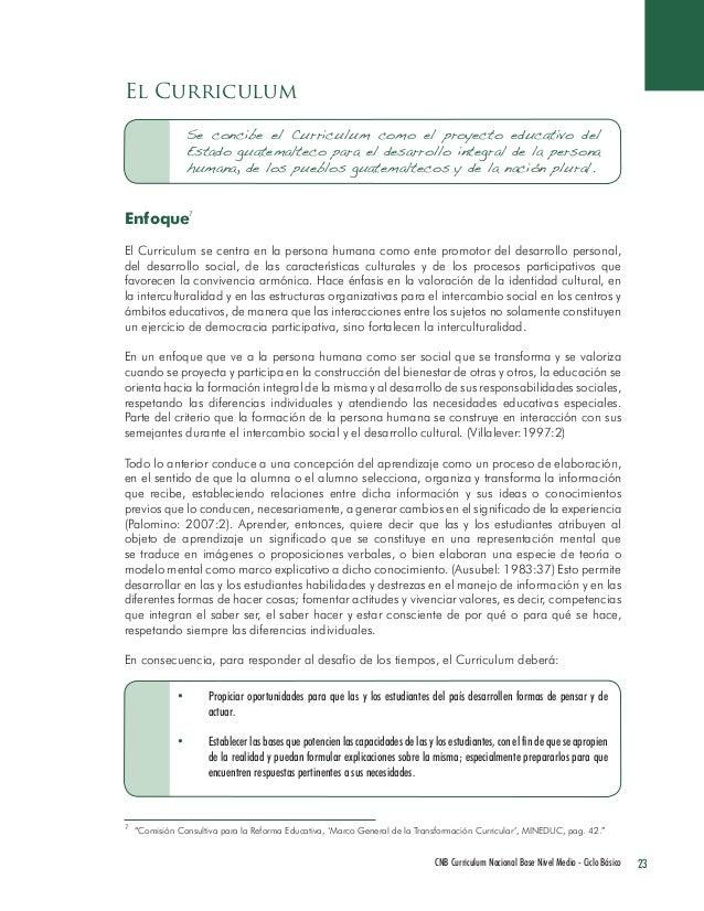 23 CNB Curriculum Nacional Base Nivel Medio - Ciclo Básico  El Curriculum  Se concibe el Curriculum como el proyecto educa...