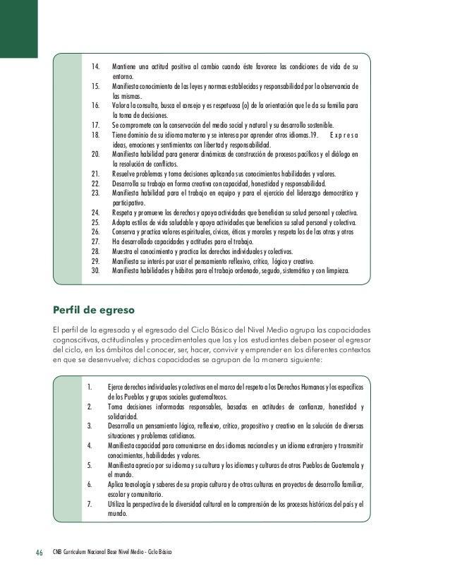 46 CNB Curriculum Nacional Base Nivel Medio - Ciclo Básico  Perfil de egreso  El perfil de la egresada y el egresado del C...