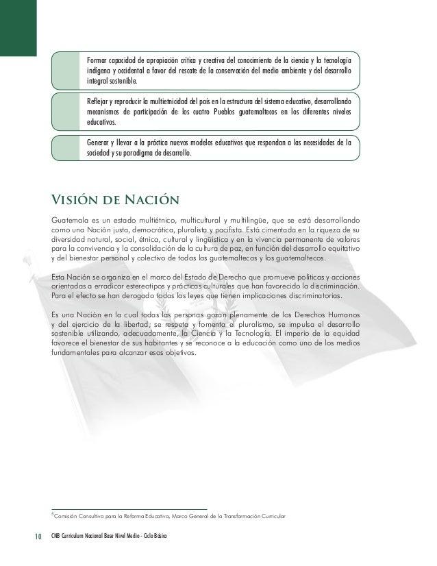 10 CNB Curriculum Nacional Base Nivel Medio - Ciclo Básico  Formar capacidad de apropiación crítica y creativa del conocim...