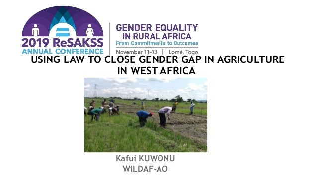 USING LAW TO CLOSE GENDER GAP IN AGRICULTURE IN WEST AFRICA Kafui KUWONU WiLDAF-AO