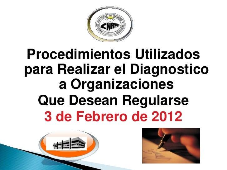 Procedimientos Utilizadospara Realizar el Diagnostico     a Organizaciones  Que Desean Regularse   3 de Febrero de 2012