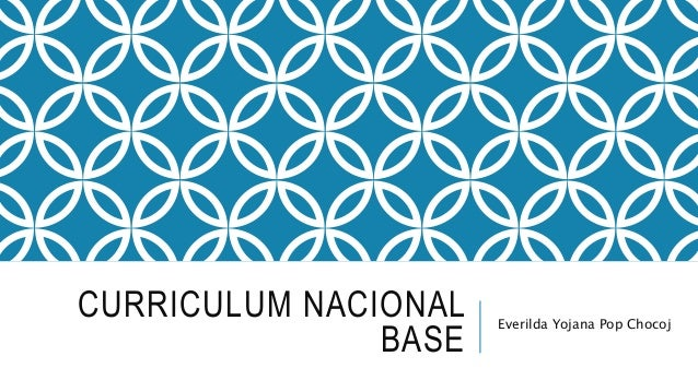 CURRICULUM NACIONAL BASE Everilda Yojana Pop Chocoj
