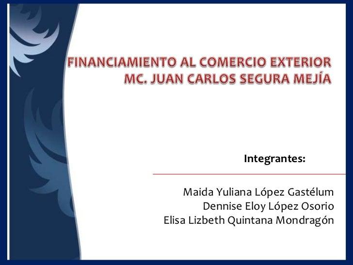 Integrantes:     Maida Yuliana López Gastélum         Dennise Eloy López OsorioElisa Lizbeth Quintana Mondragón