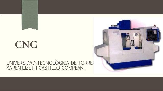 CNC UNIVERSIDAD TECNOLÓGICA DE TORREÓN KAREN LIZETH CASTILLO COMPEAN.