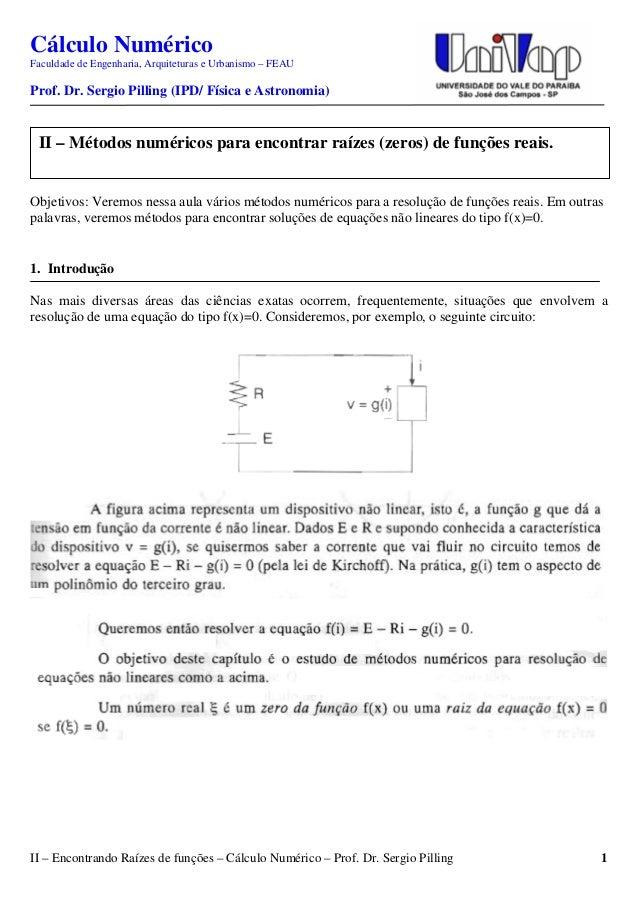 II – Encontrando Raízes de funções – Cálculo Numérico – Prof. Dr. Sergio Pilling 1 Cálculo Numérico Faculdade de Engenhari...