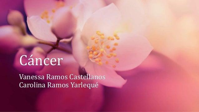 Cáncer Vanessa Ramos Castellanos Carolina Ramos Yarlequé