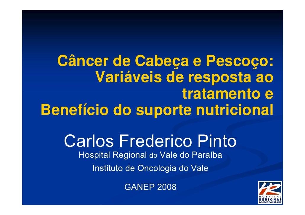 Câncer de Cabeça e Pescoço:        Variáveis de resposta ao                    tratamento e Benefício do suporte nutricion...