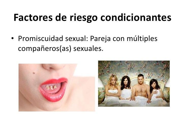 Factores de riesgo condicionantes• Promiscuidad sexual: Pareja con múltiples  compañeros(as) sexuales.