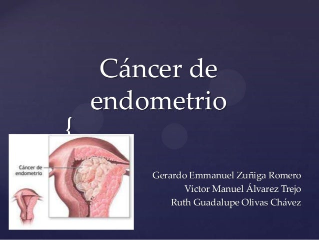 Cáncer de endometrio  { Gerardo Emmanuel Zuñiga Romero Víctor Manuel Álvarez Trejo Ruth Guadalupe Olivas Chávez