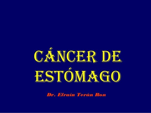 CánCer de estómago Dr. Efraín Terán Ron