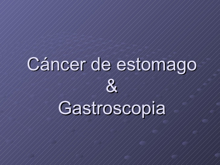 Cáncer de estomago & Gastroscopia