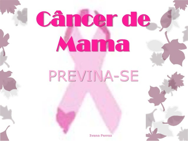 Câncer de Mama PREVINA-SE  Ivana Ferraz
