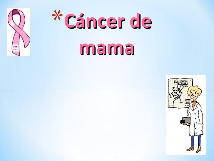 <ul><li>Cáncer de mama </li></ul>