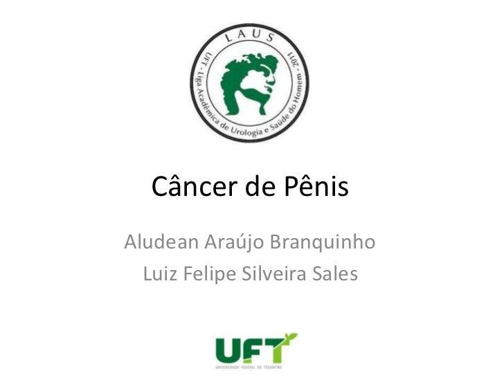 Câncer de PênisAludean Araújo Branquinho  Luiz Felipe Silveira Sales