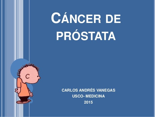 CÁNCER DE PRÓSTATA CARLOS ANDRÉS VANEGAS USCO- MEDICINA 2015