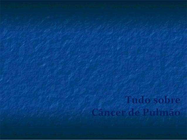 Tudo sobreCâncer de Pulmão