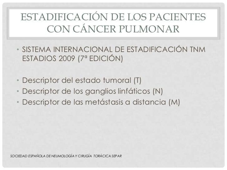 ESTADIFICACIÓN DE LOS PACIENTES         CON CÁNCER PULMONAR   • SISTEMA INTERNACIONAL DE ESTADIFICACIÓN TNM     ESTADIOS 2...