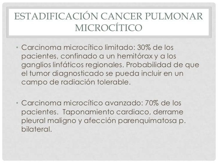 ESTADIFICACIÓN CANCER PULMONAR          MICROCÍTICO• Carcinoma microcítico limitado: 30% de los  pacientes, confinado a un...