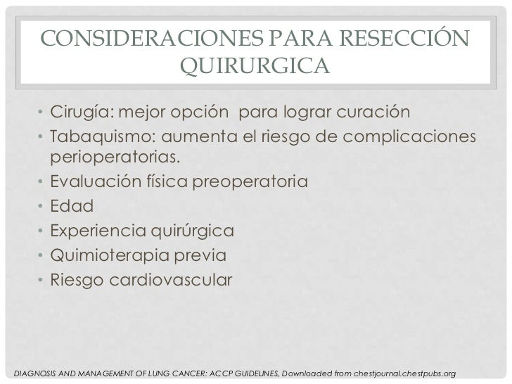 CONSIDERACIONES PARA RESECCIÓN              QUIRURGICA     • Cirugía: mejor opción para lograr curación     • Tabaquismo: ...