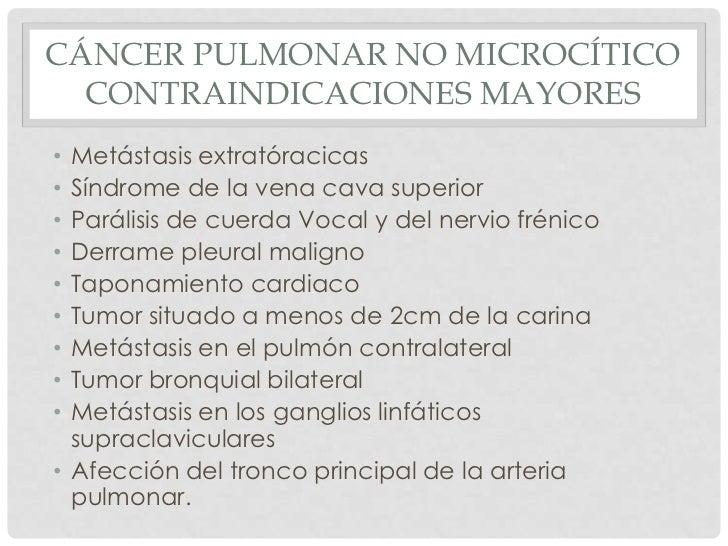 CÁNCER PULMONAR NO MICROCÍTICO  CONTRAINDICACIONES MAYORES• Metástasis extratóracicas• Síndrome de la vena cava superior• ...