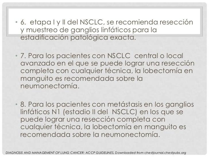 • 6. etapa I y II del NSCLC, se recomienda resección       y muestreo de ganglios linfáticos para la       estadificación ...