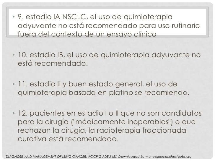 • 9. estadio IA NSCLC, el uso de quimioterapia     adyuvante no está recomendado para uso rutinario     fuera del contexto...