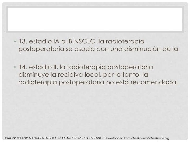 • 13. estadio IA o IB NSCLC, la radioterapia       postoperatoria se asocia con una disminución de la     • 14. estadio II...