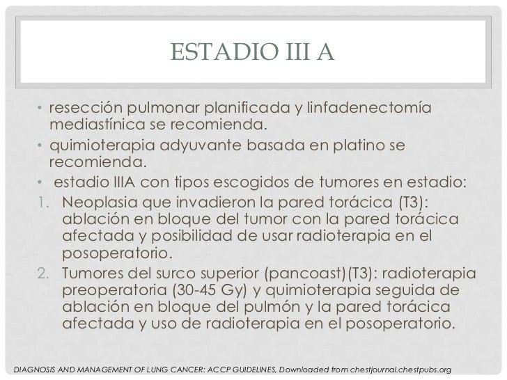 ESTADIO III A     • resección pulmonar planificada y linfadenectomía       mediastínica se recomienda.     • quimioterapia...