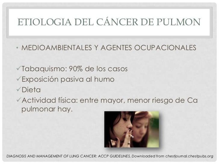 ETIOLOGIA DEL CÁNCER DE PULMON    • MEDIOAMBIENTALES Y AGENTES OCUPACIONALES    Tabaquismo: 90% de los casos    Exposici...
