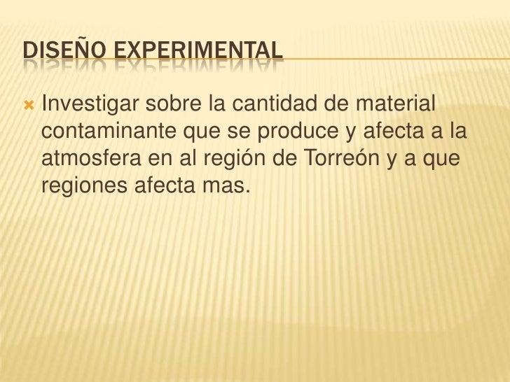 Diseño Experimental<br />Investigar sobre la cantidad de material contaminante que se produce y afecta a la atmosfera en a...