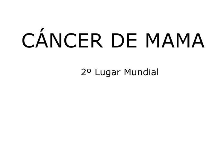 CÁNCER DE MAMA 2º Lugar Mundial