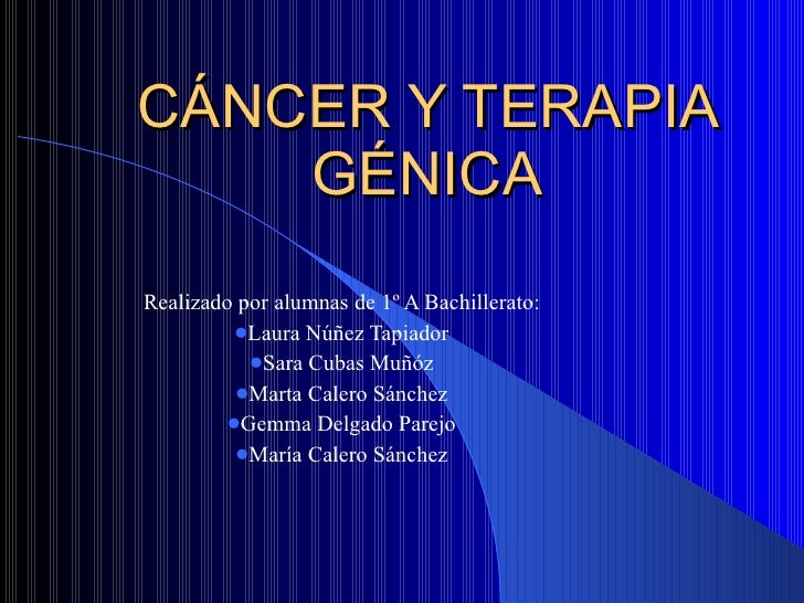 CÁNCER Y TERAPIA GÉNICA <ul><li>Realizado por alumnas de 1º A Bachillerato: </li></ul><ul><li>Laura Núñez Tapiador </li></...