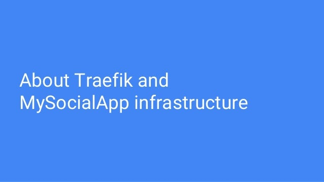 Traefik on Kubernetes at MySocialApp (CNCF Paris Meetup)