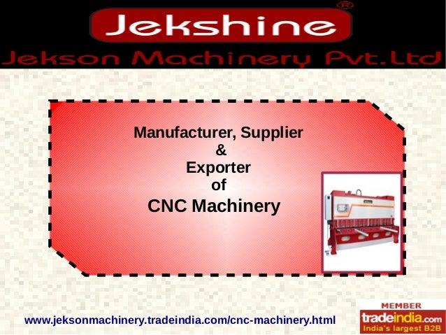 Manufacturer, Supplier & Exporter of CNC Machinery www.jeksonmachinery.tradeindia.com/cnc-machinery.html
