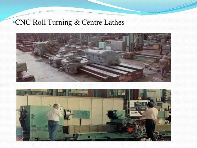 •CNC Roll Turning & Centre Lathes