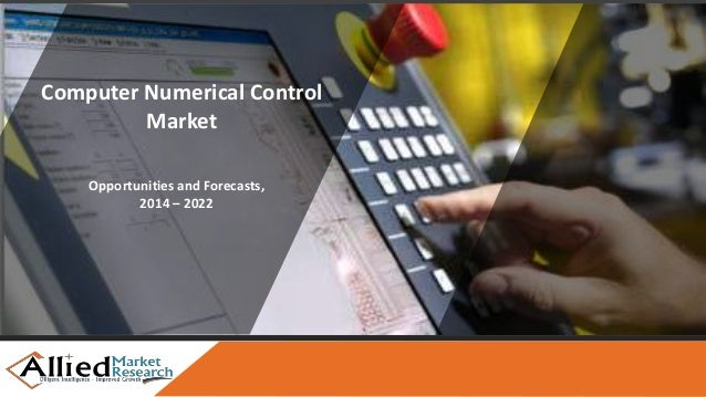 Computer Numerical Control Market Size, Share, Research and Industry …