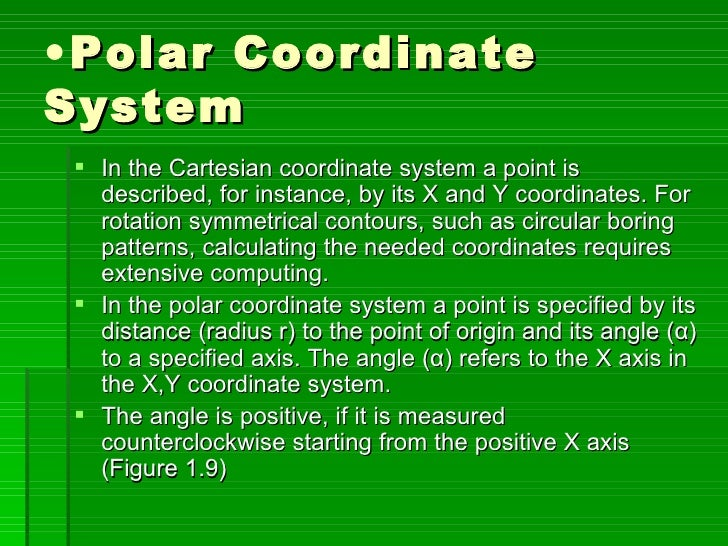 • Polar Coordinate System   In the Cartesian coordinate system a point is    described, for instance, by its X and Y coor...