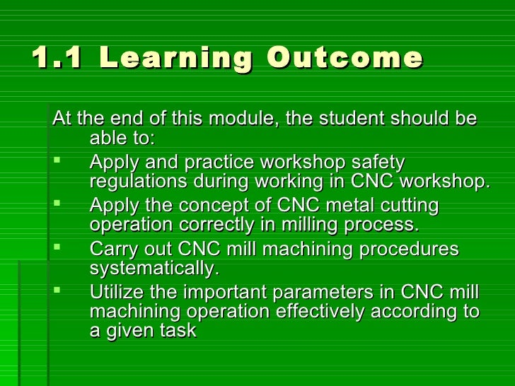 1.1 Learning Outcome   At the end of this module, the student should be       able to:   Apply and practice workshop safe...