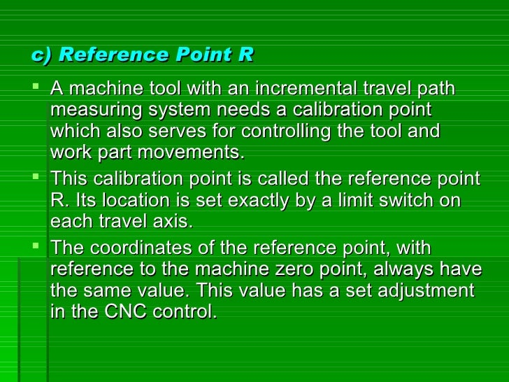 c) Reference Point R  A machine tool with an incremental travel path   measuring system needs a calibration point   which...