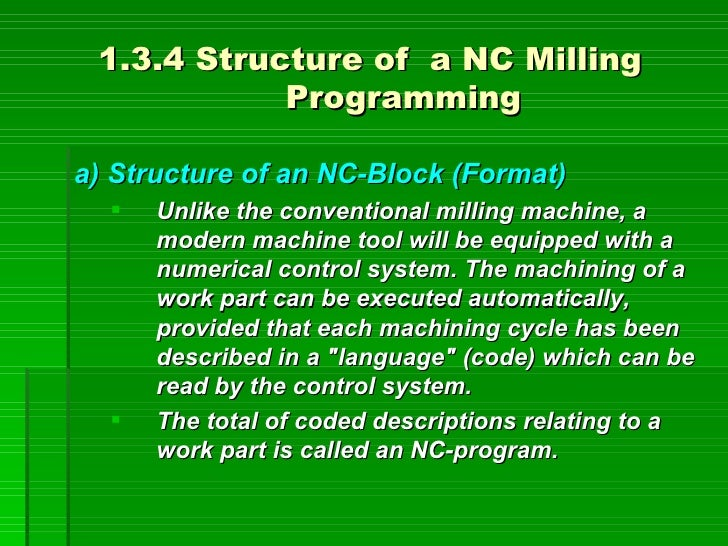 1.3.4 Structure of a NC Milling             Programming  a) Structure of an NC-Block (Format)      Unlike the conventiona...