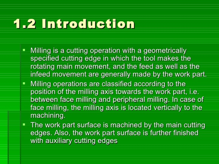 1.2 Introduction    Milling is a cutting operation with a geometrically    specified cutting edge in which the tool makes...