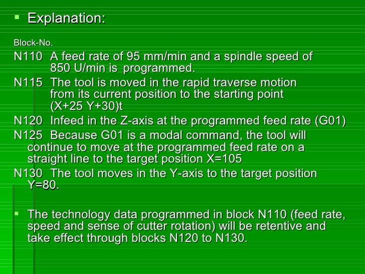  Explanation: Block-No. N110 A feed rate of 95 mm/min and a spindle speed of        850 U/min is programmed. N115 The too...