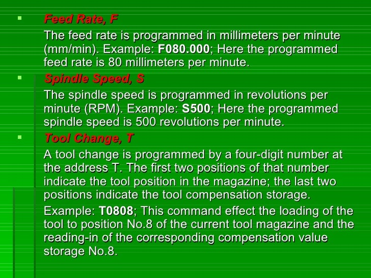    Feed Rate, F     The feed rate is programmed in millimeters per minute     (mm/min). Example: F080.000; Here the progr...