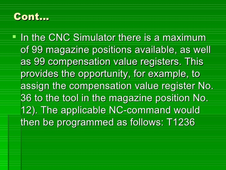 Cont…   In the CNC Simulator there is a maximum   of 99 magazine positions available, as well   as 99 compensation value ...