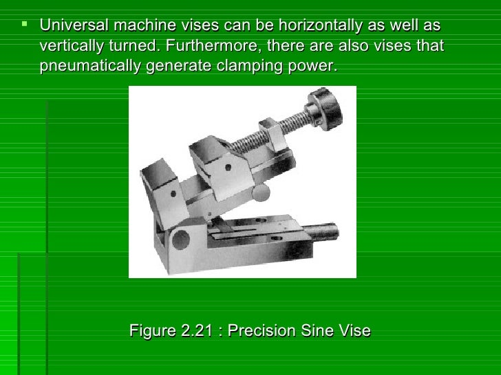  Universal machine vises can be horizontally as well as   vertically turned. Furthermore, there are also vises that   pne...