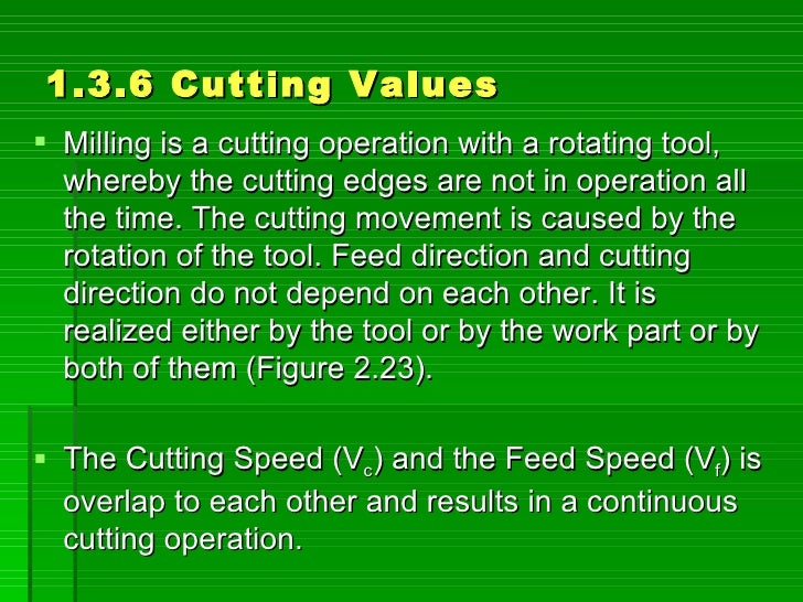 1.3.6 Cutting Values  Milling is a cutting operation with a rotating tool,   whereby the cutting edges are not in operati...