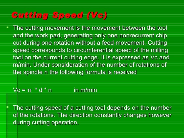 Cutting Speed (Vc)  The cutting movement is the movement between the tool   and the work part, generating only one nonrec...