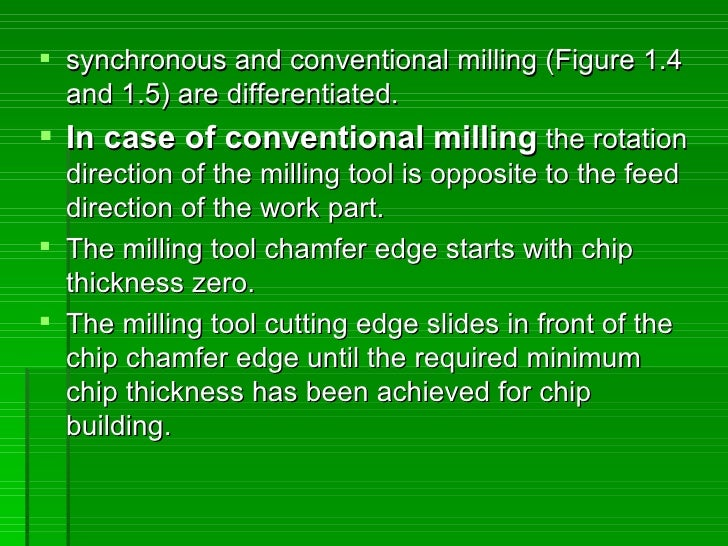  synchronous and conventional milling (Figure 1.4   and 1.5) are differentiated.  In case of conventional milling the ro...
