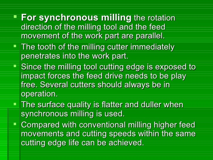  For synchronous milling the rotation     direction of the milling tool and the feed     movement of the work part are pa...